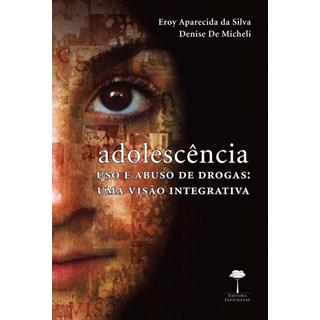 Livro - Adolescência - Uso e Abuso de Drogas: Uma Visão Integrativa - Silva