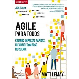 Livro - Agile Para Todos: Criando Empresas Rápidas, Flexíveis E Com Foco No Cliente - Lemay