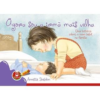 Livro - Agora Sou a Irmã Mais Velha - Uma História Sobre o Novo Bebê na Família - Sheldon