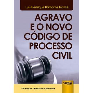Livro Agravo e o Novo Código de Processo Civil - Franzé - Juruá