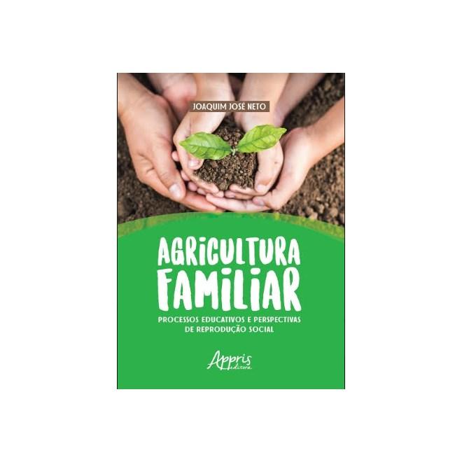 Livro -  Agricultura Familiar: Processos Educativos e Perspectivas de Reprodução Social  - José Neto