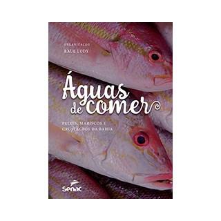Livro - Águas de Comer - Peixes, Mariscos e Crustáceos da Bahia - Lody