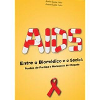 Livro - Aids - Entre o Biomédico e o Social - Pontos de Partida, Horizontes e Chegada - Leite