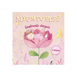 Livro - Álbum do Bebê - Finalmente Cheguei - É Menina