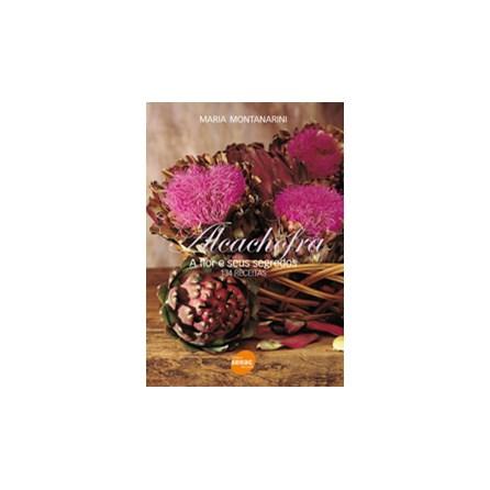 Livro - Alcachofra - A Flor e seus Segredos - 134 Receitas - Montanarini