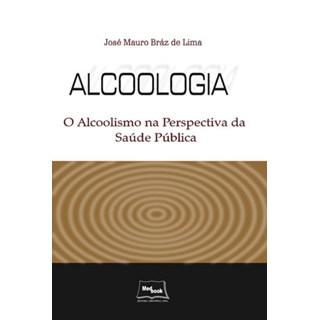 Livro - Alcoologia - O Alcoolismo na Perspectiva Da Saúde Pública - Lima