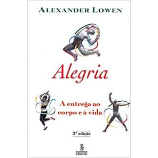 Livro - Alegria: A entrega ao corpo e à vida - Lowen - Summus