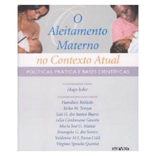 Livro - Aleitamento Materno no Contexto Atual, O - Políticas e Bases Científicas - Issler