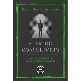 Livro - Além do Consultório - Como a Psiquiatria nos Ajuda a Entender o Mundo - Barros