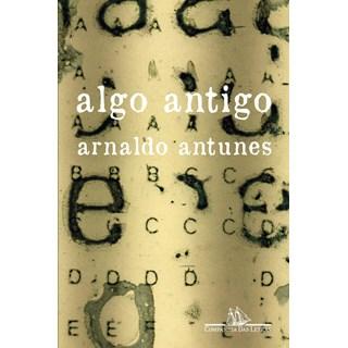 Livro Algo Antigo - Antunes - Companhia das Letras