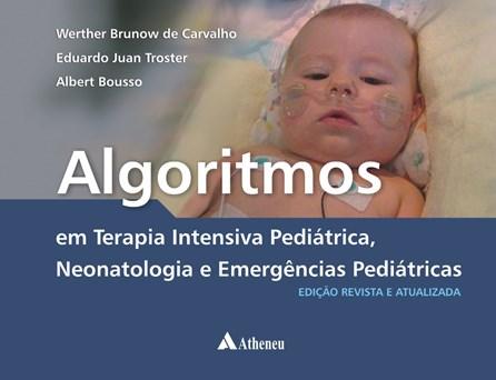 Livro - Algoritmos em Terapia Intensiva Pediátrica - Neonatologia e Emergências Pediátricas - Carvalho