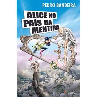 Livro - Alice no País da Mentira - Pedro Bandeira - Moderna
