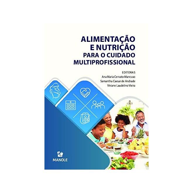 Livro Alimentação e Nutrição Para o Cuidado Multiprofissional - Cervato-Mancuso - Manole