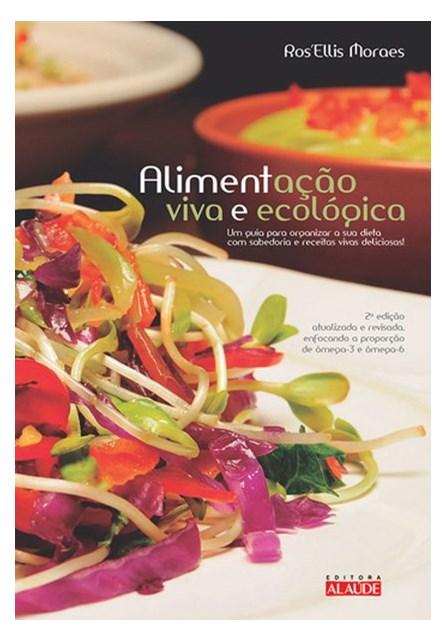 Livro - Alimentação viva e ecológica - Um guia para organizar a sua dieta com sabedoria e receitas vivas deliciosas