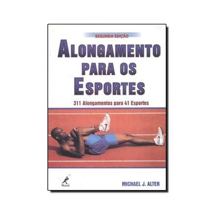 Livro - Alongamentos Para os Esportes - 311 Alongamentos Para 41 Esportes - Alter