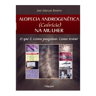 Livro - Alopecia Androgenética - ( Calvície) na Mulher - Pereira