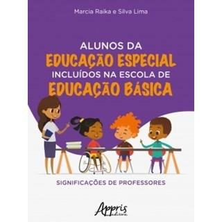 Livro -  Alunos da Educação Especial Incluídos na Escola de Educação Básica - Raika - Appris