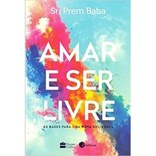 Livro - Amar e Ser Livre - As Bases Para uma Nova Sociedade - Baba