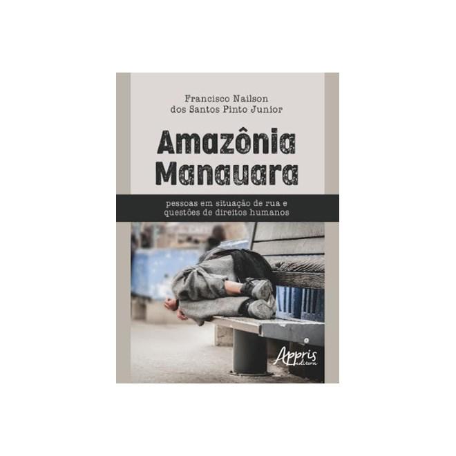 Livro -  Amazônia Manauara - Pessoas em Situação de Rua e Questões de Direitos Humanos  - Pinto Junior