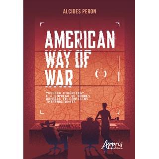 """Livro - AMERICAN WAY OF WAR: """"Guerra Cirúrgica"""" e o Emprego de Drones Armados em Conflitos Internacionais - Peron"""