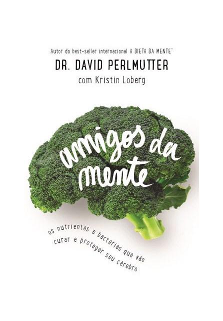 Livro - Amigos da Mente: Nutrientes e Bactérias que vão curar e proteger seu cérebro - Perlmutter