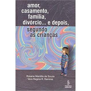 Livro - Amor, casamento, família, divórcio e depois... segundo as crianças - Ramires - Summus