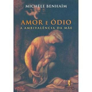 Livro - Amor e Ódio - A Ambivalência da Mãe - Benhaim
