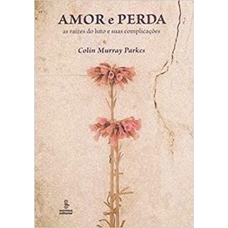 Livro - Amor e perda: As raízes do luto e suas complicações - Parkes - Summus