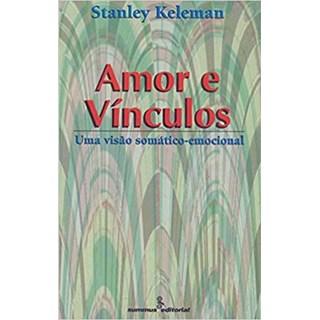 Livro - Amor e vínculos: uma visão somático-emocional - Keleman - Summus