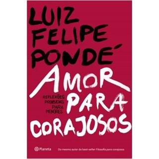 Livro - Amor Para Corajosos - Pondé - Planeta