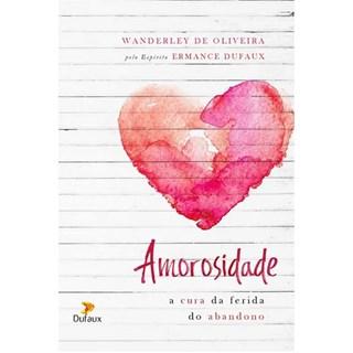 Livro - Amorosidade - A Cura Da Ferida Do Abandono -  Oliveira
