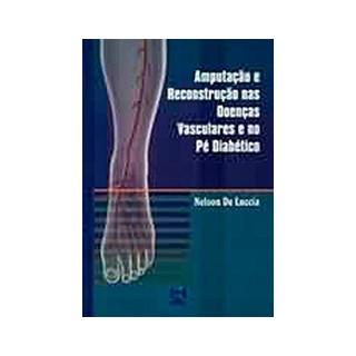 Livro - Amputação e Reconstrução nas Doenças Vasculares e no Pé Diabético - Luccia