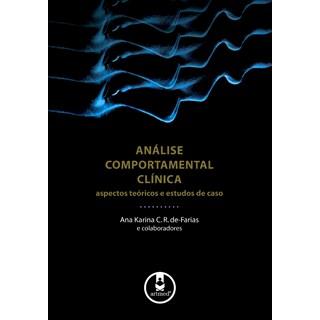Livro - Análise Comportamental Clínica - Aspectos Teóricos e Estudos de Caso - de-Farias