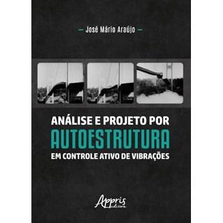 Livro Análise e Projeto por Autoestrutura em Controle Ativo de Vibrações - Araújo - Appris