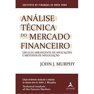 Livro Análise Técnica do Mercado Financeiro - Murphy - Alta Books