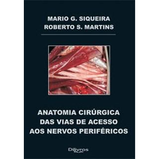 Livro - Anatomia Cirúrgica das Vias de Acesso dos Nervos Periféricos - Siqueira
