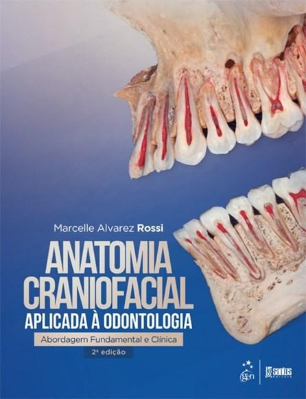 Livro - Anatomia Craniofacial Aplicada à Odontologia - Abordagem Fundamental e Clínica - Rossi