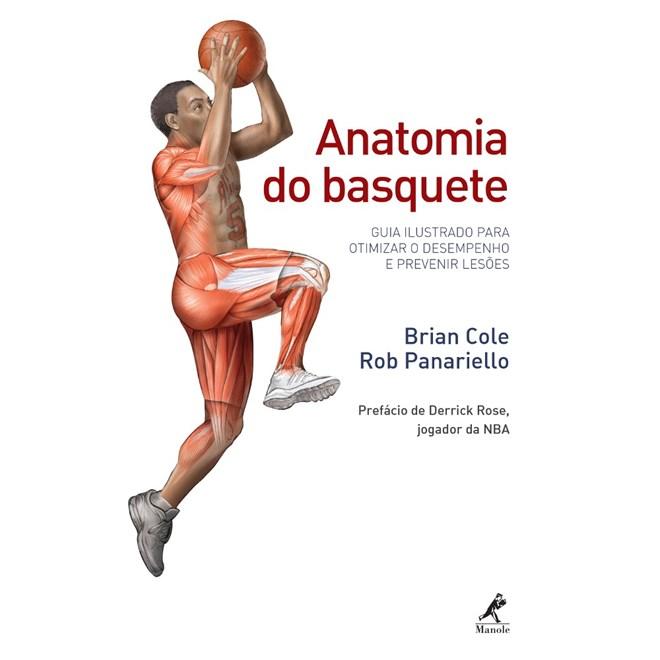 Livro - Anatomia do Basquete - Guia Ilustrado Para Otimizar o Desempenho e Prevenir Lesões - Cole