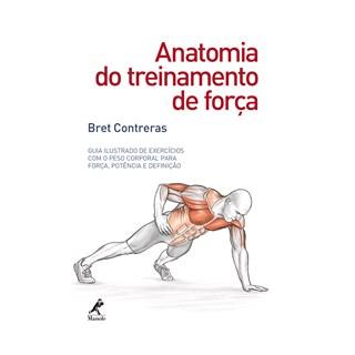 Livro - Anatomia do Treinamento de Força: Guia Ilustrado de Exercícios com o Peso Corporal para Força, Potência e Definição - Contreras