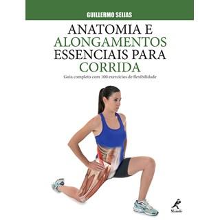 Livro - Anatomia e Alongamentos Essenciais para Corrida - Guia completo com 100 Exercícios de Flexibilidade - Seijas - Manole