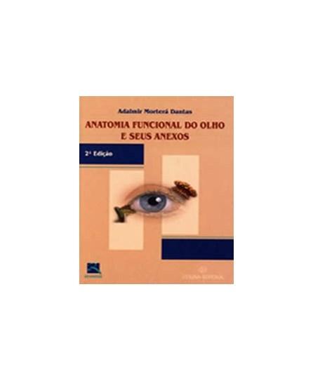 Livro - Anatomia Funcional do Olho e seus Anexos - Dantas