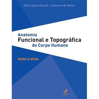 Livro - Anatomia Funcional e Topográfica do Corpo Humano Texto e Atlas - Lütjen-Drecoll***