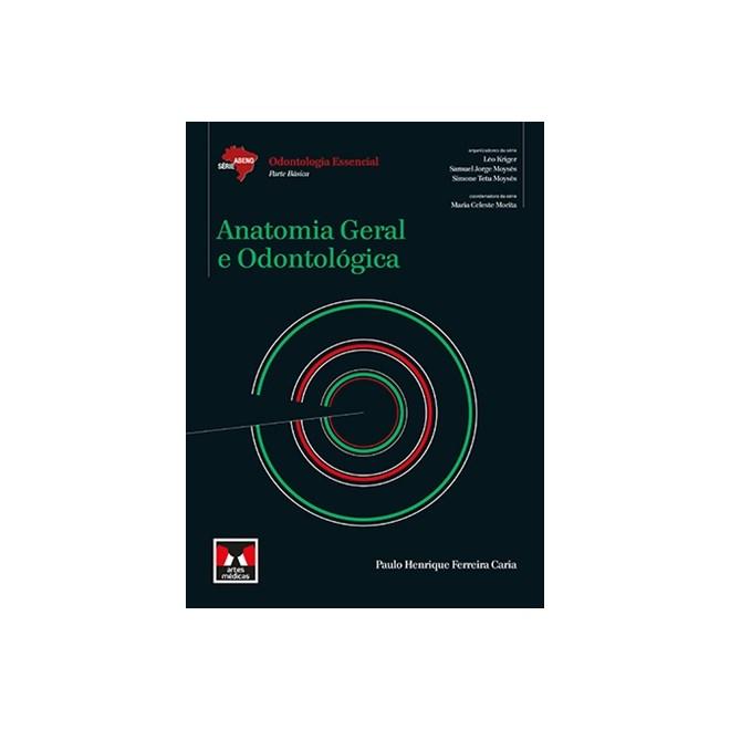 Livro - Anatomia Geral e Odontológica - Série Abeno - Odontologia Essencial - Caria
