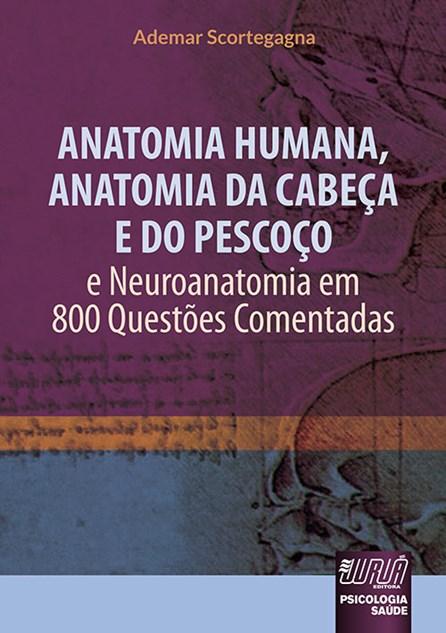 Livro - Anatomia Humana, Anatomia da Cabeça e do Pescoço - e Neuroanatomia em 800 Questões Comentadas - Scortegagna