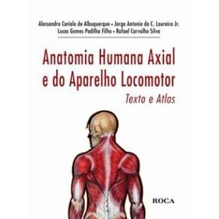 Livro - Anatomia Humana Axial e do Aparelho Locomotor - Texto e Atlas - Albuquerque