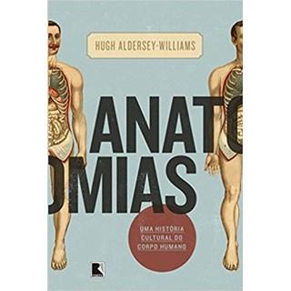 Livro - Anatomias: História Cultural do Corpo Humano - Aldersey-Williams
