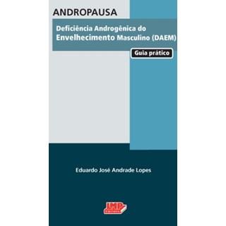 Livro - Andropausa - Deficiência Androgênica do Envelhecimento Masciulino DAEM - Guia Prático - Lopes