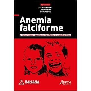 Livro - Anemia Falciforme e Comorbidades Associadas na Infância e na Adolescência - Ladeia - Appris