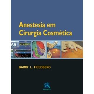 Livro - Anestesia em Cirurgia Cosmética - Friedberg