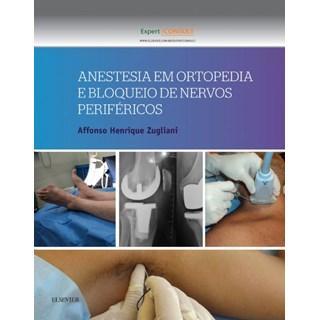 Livro - Anestesia em Ortopedia e Bloqueio de Nervos Periféricos - Zugliani BFI